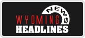wyoming news headlines